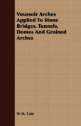 Voussoir Arches Applied to Stone Bridges, Tunnels, Domes and Groined Arches
