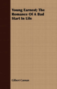 Young Earnest; The Romance of a Bad Start in Life