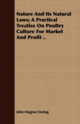 Nature and Its Natural Laws; A Practical Treatise on Poultry Culture for Market and Profit ..