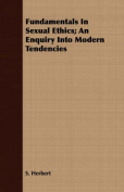 Fundamentals in Sexual Ethics; An Enquiry Into Modern Tendencies