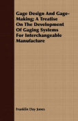 Gage Design and Gage-Making; A Treatise on the Development of Gaging Systems for Interchangeable Manufacture