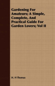 Gardening for Amateurs; A Simple, Complete, and Practical Guide for Garden Lovers; Vol II