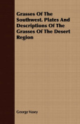 Grasses of the Southwest. Plates and Descriptions of the Grasses of the Desert Region