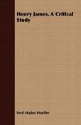 Henry James, a Critical Study