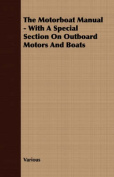 The Motorboat Manual - With a Special Section on Outboard Motors and Boats