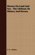 Heroes on Land and Sea - The Lifeboat, Its History and Heroes