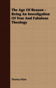 The Age of Reason - Being an Investigation of True and Fabulous Theology