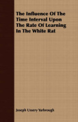 The Influence of the Time Interval Upon the Rate of Learning in the White Rat
