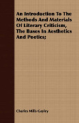An Introduction to the Methods and Materials of Literary Criticism, the Bases in Aesthetics and Poetics;