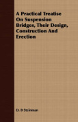 A Practical Treatise on Suspension Bridges, Their Design, Construction and Erection