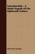 Sebastian Rale - A Maine Tragedy of the Eighteenth Century