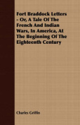 Fort Braddock Letters - Or, a Tale of the French and Indian Wars, in America, at the Beginning of the Eighteenth Century
