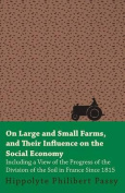 On Large And Small Farms, And Their Influence On The Social Economy - Including A View Of The Progress Of The Division Of The Soil In France Since 1815