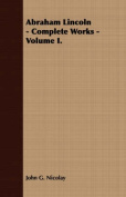 Abraham Lincoln - Complete Works - Volume I.