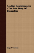 Acadian Reminiscences - The True Story of Evangeline