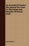 An Account of Corsica the Journal of a Tour to That Island and Memoirs of Pascal Paoli
