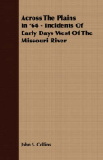 Across the Plains in '64 - Incidents of Early Days West of the Missouri River