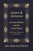 Actors and Actresses of Great Britain and the United States - From the Days of Garrick to the Present Time