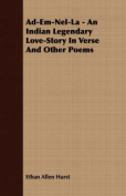 Ad-Em-Nel-La - An Indian Legendary Love-Story in Verse and Other Poems