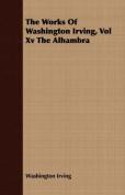 The Works of Washington Irving, Vol XV the Alhambra