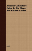 Amateur Cultivator's Guide to the Flower and Kitchen Garden