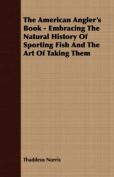 The American Angler's Book - Embracing the Natural History of Sporting Fish and the Art of Taking Them