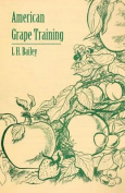 American Grape Training - An Account of the Leading Forms Now in Use of Training the American Grapes