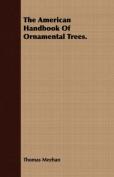 The American Handbook of Ornamental Trees.