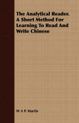 The Analytical Reader. a Short Method for Learning to Read and Write Chinese