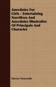 Anecdotes for Girls - Entertaining Narritives and Anecdotes Illustrative of Principals and Character