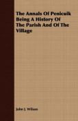 The Annals of Penicuik Being a History of the Parish and of the Village