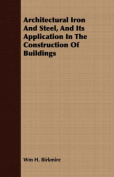 Architectural Iron and Steel, and Its Application in the Construction of Buildings