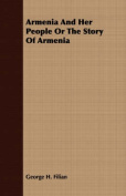 Armenia and Her People or the Story of Armenia