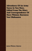 Adventures of an Army Nurse in Two Wars. Edited from the Diary and Correspondence of Mary Phinney Baroness Von Olnhausen