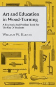 Art and Education in Wood-Turning - A Textbook and Problem Book for the Use of Students