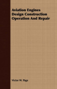 Aviation Engines Design Construction Operation and Repair