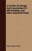A Treatise on Design and Construction of Mill Buildings and Other Industrial Plants
