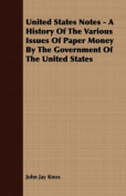 United States Notes - A History of the Various Issues of Paper Money by the Government of the United States