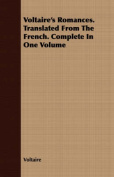 Voltaire's Romances. Translated from the French. Complete in One Volume