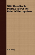 With the Allies to Pekin; A Tale of the Relief of the Legations