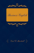 Business English; A Course in Practical Grammar and Business Correspondence for Commercial Schools