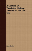 A Century of Theatrical History. 1816-1916. the Old Vic.