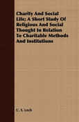 Charity and Social Life; A Short Study of Religious and Social Thought in Relation to Charitable Methods and Institutions