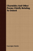 Charmides and Other Poems Chiefly Relating to Oxford