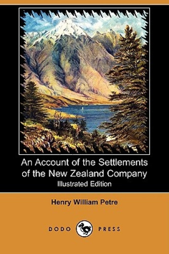 An Account of the Settlements of the New Zealand Company (Illustrated Edition)