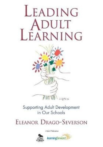 Leading Adult Learning: Supporting Adult Development in Our Schools.