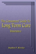 The Consumer's Guide to Long Term Care Insurance