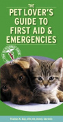 The Pet Lover's Guide to First Aid & Emergencies
