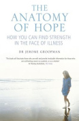 The Anatomy of Hope- How You Can Find Strength in the Face of Illness
