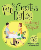 Fun & Creative Dates for Married Couples  : 52 Ways to Enjoy Life Together!